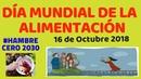 DÍA MUNDIAL DE LA ALIMENTACIÓN – 16-10-18 HAMBRE CERO