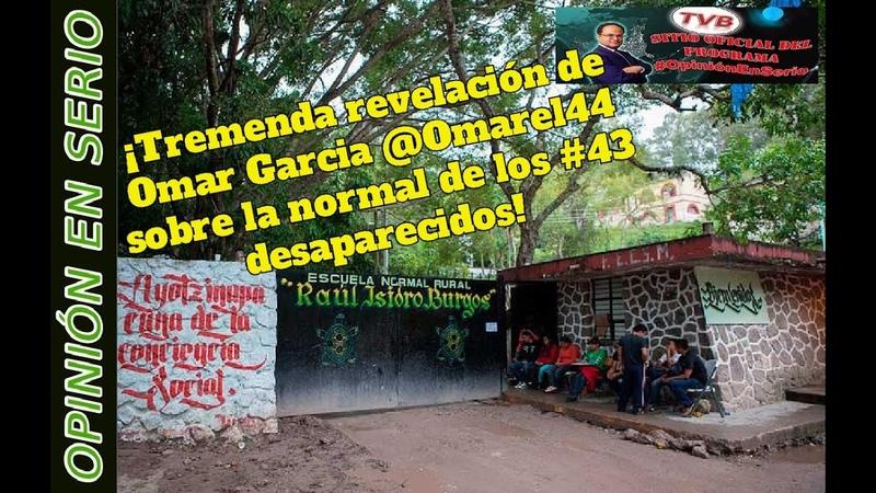 EnVivo ¡Tremenda revelación de Omar Garcia @Omarel44 sobre la normal de los 43 desaparecidos