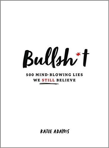 Bullsh t  500 Mind-Blowing Lies - Katie Adams