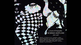 Mayumi Kojima - A Musical Biography 2001-2007  (Full Album)