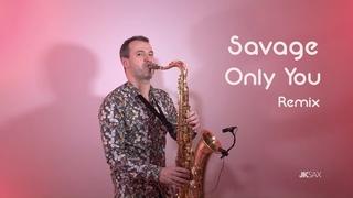 Savage - Only You (JK Sax Remix)