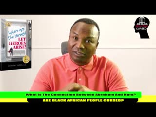 318. 2018-08-26_ WHAT IS THE CONNECTION BETWEEN ABRAHAM AND HAM ARE BLACK AFRICAN PEOPLE CURSED