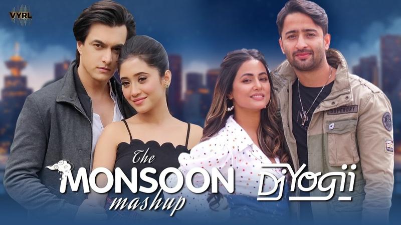 The Monsoon Mashup DJ Yogii Hina Khan Shaheer Sheikh Mohsin Khan Shivangi Joshi Baarish Mix