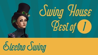 Best of Swing House Mix 1 / Electro Swing