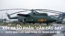 Xót xa số phận cần cẩu bay khỏe nhất Việt Nam từng có trong quá khứ Tin Quân Sự