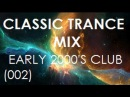 Classic Trance Mix - Early 2000s Club Hits (002)