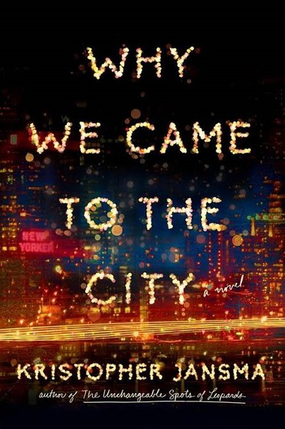 Kristopher Jansma - Why We Came to the City