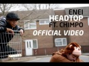 Enei - Headtop feat. Chimpo (OFFICIAL VIDEO)