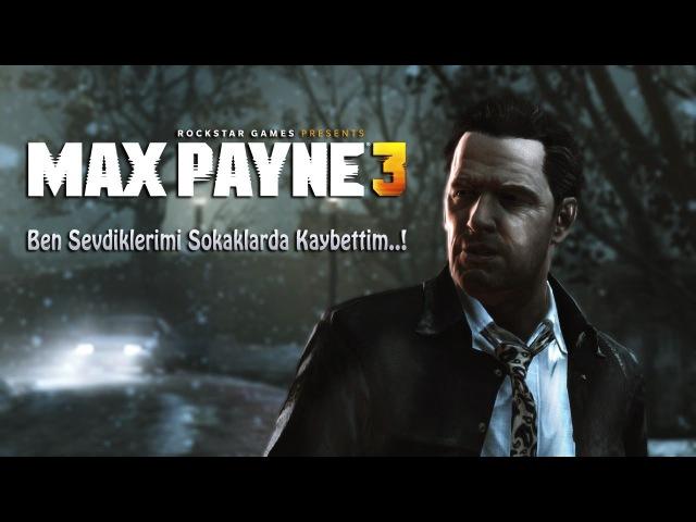 Max Payne 3 - Ben Sevdiklerimi Sokaklarda Kaybettim..! - Türkçe Altyazı