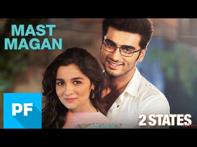 2 States Mast Magan Arijit Singh CHINMAYI SRIPADA Full Song 2014