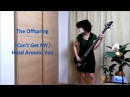 Can't Get My Head Around You The Offspring bass cover