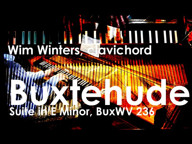 Buxtehude :: Suite in E minor, BuxWV 236 :: Wim Winters, Clavichord
