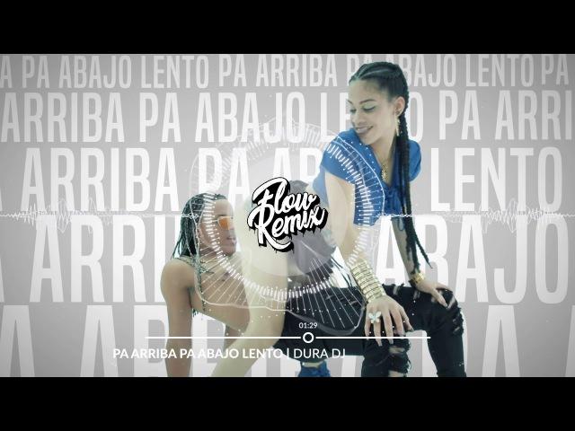 Dura DJ Pa Arriba Pa Abajo Lento Flow Remix 2017