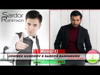 Джонибек Муродов & Сардор Рахимхон - Дустон 2017