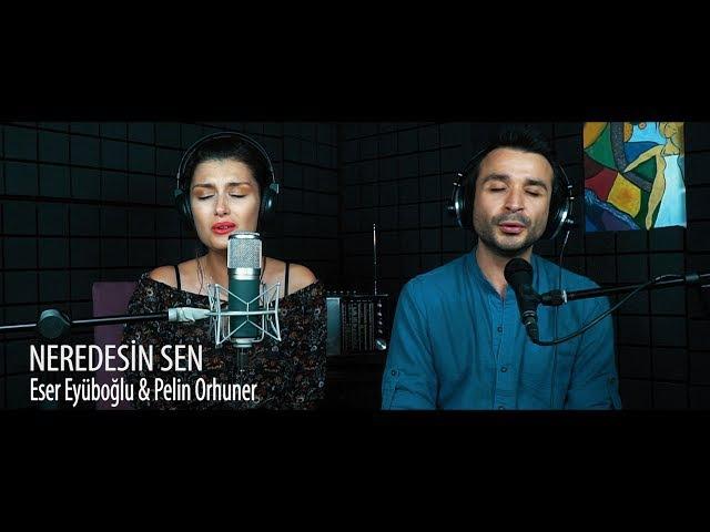 NEREDESİN SEN - Eser Eyüboğlu Pelin Orhuner (Cover)