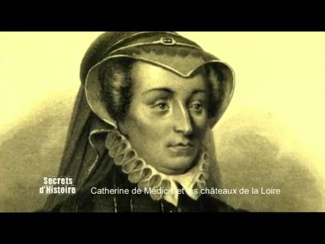 Secrets d'Histoire Catherine de Médicis l'intrigante des châteaux de la Loire Intégrale
