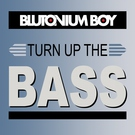 Обложка Turn Up the Bass - Blutonium Boy