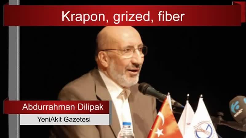Krapon, grized, fiber... Abdurrahman Dilipak yazdı