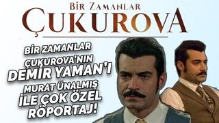 Bir zamanlar Çukurova'nın Demir Yaman'ı Murat Ünalmış ile Çok Özel Röportaj!