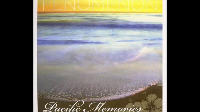 Fenomenon - Pacific Memories (HQ)
