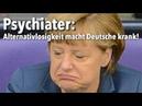 """PSYCHIATER Merkel's Alternativlosigkeit"""" macht die Deutschen krank"""
