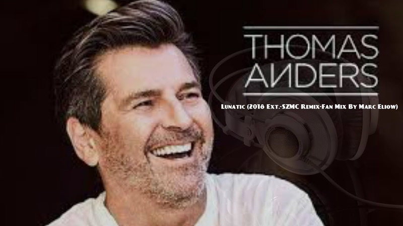💓💓Thomas Anders - Lunatic (2018 Ext.-SZMC Remix-Fan Mix By Marc Eliow)💓💓