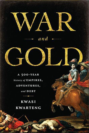 War and Gold - A Five-Hundred-Year History of Empires, Adventures, and Debt