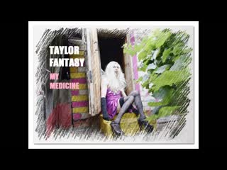 Taylor Fantasy - my medicine (audio August 2019)