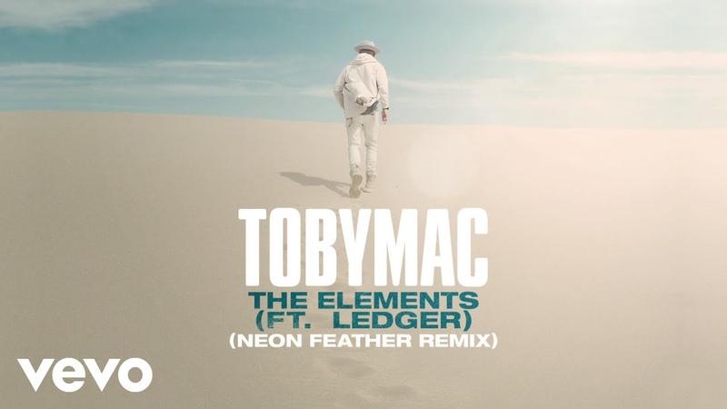 TobyMac, Ledger - The Elements (Neon Feather RemixAudio)