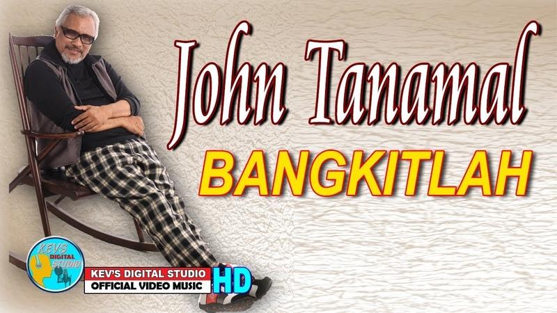 BANGKITLAH TERBARU DARI JOHN TANAMAL KEVS DIGITAL STUDIO OFFICIAL VIDEO MUSIC
