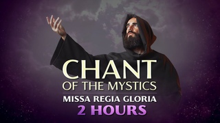 Chant of the Mystics: Missa Regia Gloria (2 hours) - Angelic Gregorian Chant - lyrics & notes