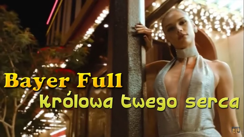 Bayer Full Królowa twego serca Video 2020