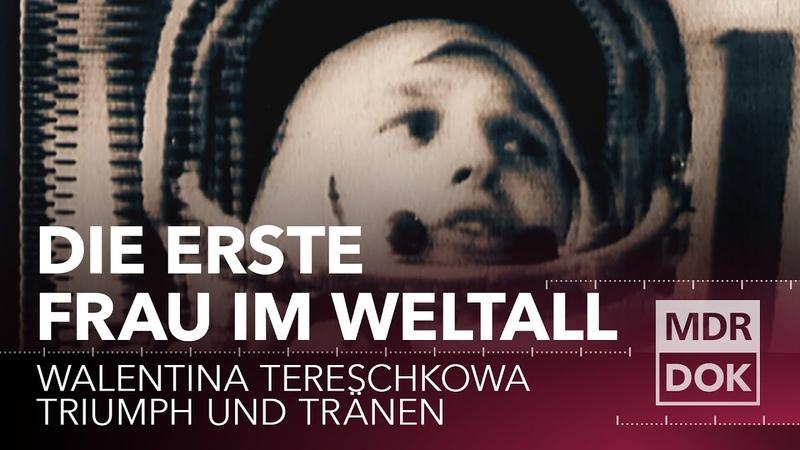 Die Walentina Tereschkowa Story Triumph und Tränen MDR DOK