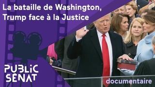 La bataille de Washington, Trump face à la Justice [documentaire]